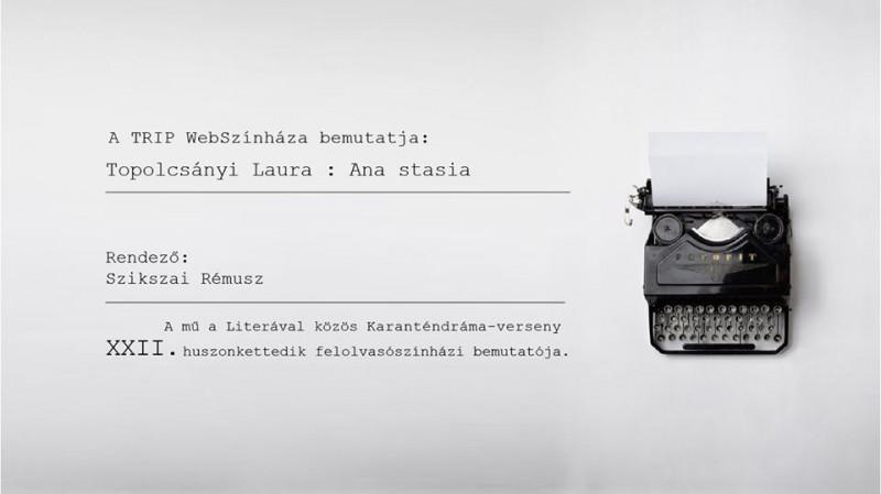 TRIP WebSzínház // Topolcsányi Laura: Ana stasia