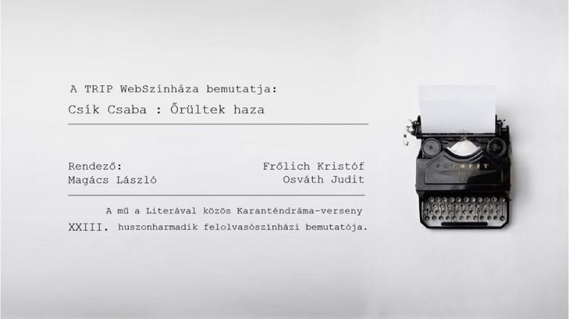 TRIP WebSzínház // Csík Csaba: Őrültek haza