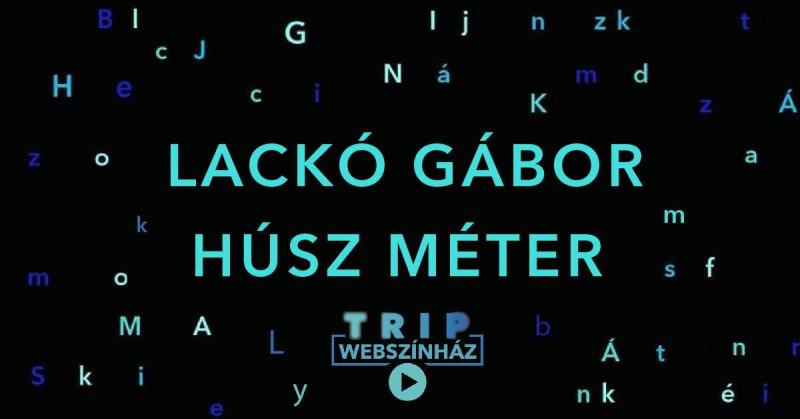Lackó Gábor: Húsz méter // Karanténdráma Extra Vol. 3. // TRIP WebSzínház