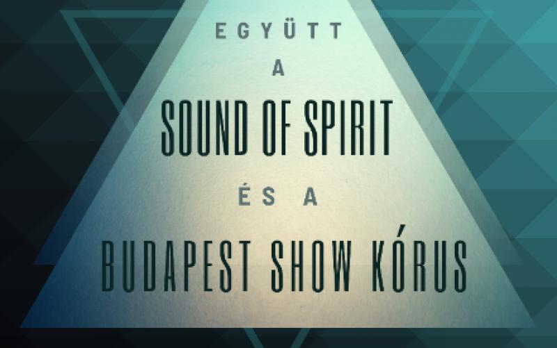 Sound of Spirit & Budapest Show Kórus