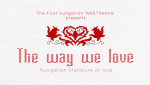First Hungarian Web Theatre - The Way We Love