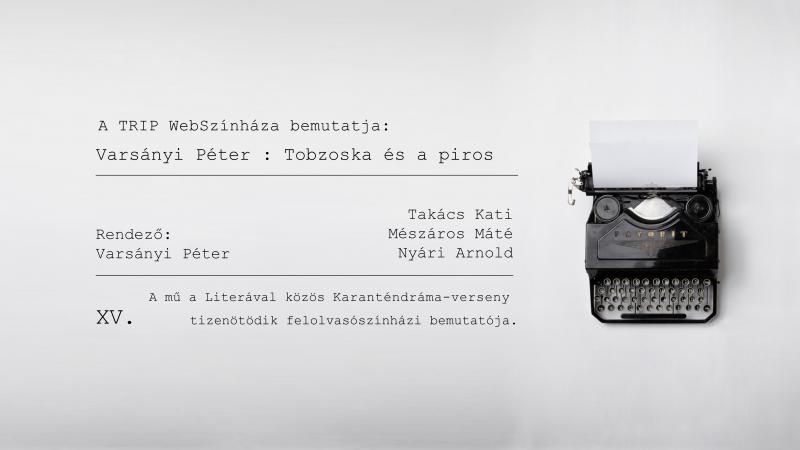 TRIP WebSzínház // Varsányi Péter: Tobzoska és a piros